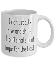 Load image into Gallery viewer, I don't really Rise and Shine Mug
