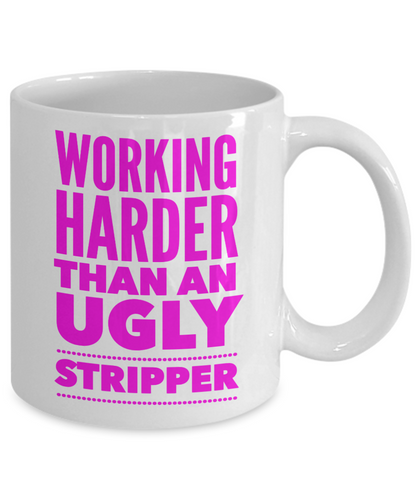 Stripper Mug | Working Harder than an Ugly Stripper | Funny Coworker Gift