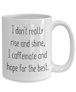 I don't really Rise and Shine Mug