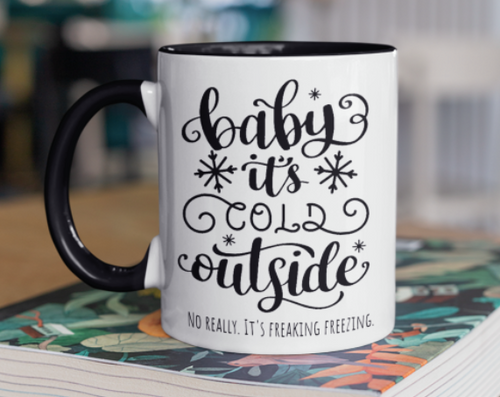 Funny Baby it's Cold Outside No really it's Freaking Freezing Mug