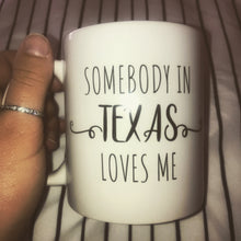 Load image into Gallery viewer, Texas Mug | Somebody in Texas Loves Me