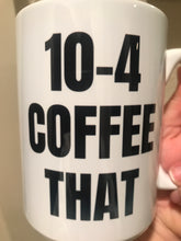 Load image into Gallery viewer, 10-4 Coffee That Police Mug **Discounted due to blurry letters**