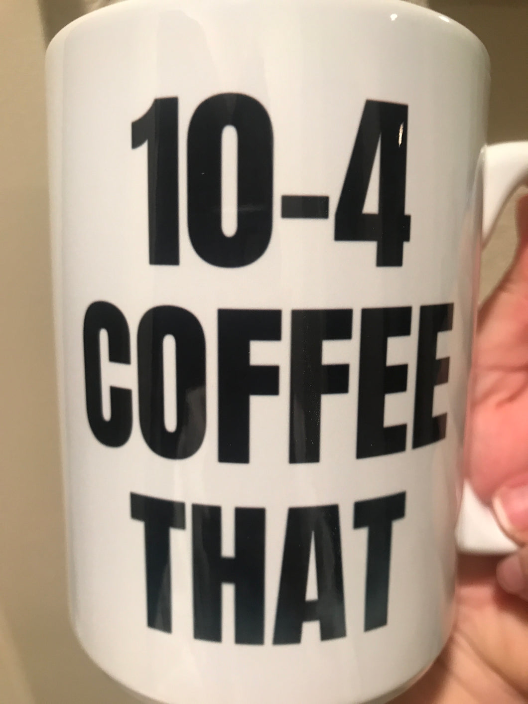 10-4 Coffee That Police Mug **Discounted due to blurry letters**