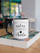 Load image into Gallery viewer, Only the best sisters get promoted to Auntie Coffee Mug