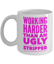 Load image into Gallery viewer, Stripper Mug | Working Harder than an Ugly Stripper | Funny Coworker Gift