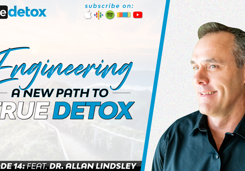 Episode 14 - Dr. Allan Lindsley - Engineering A New Path To True Detox