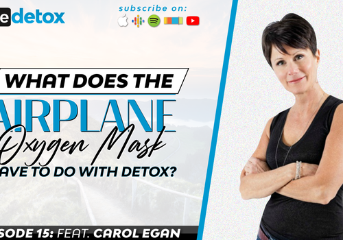 Episode 15 - Carol Egan - What Does The Airplane Oxygen Mask Have To Do With Detox?