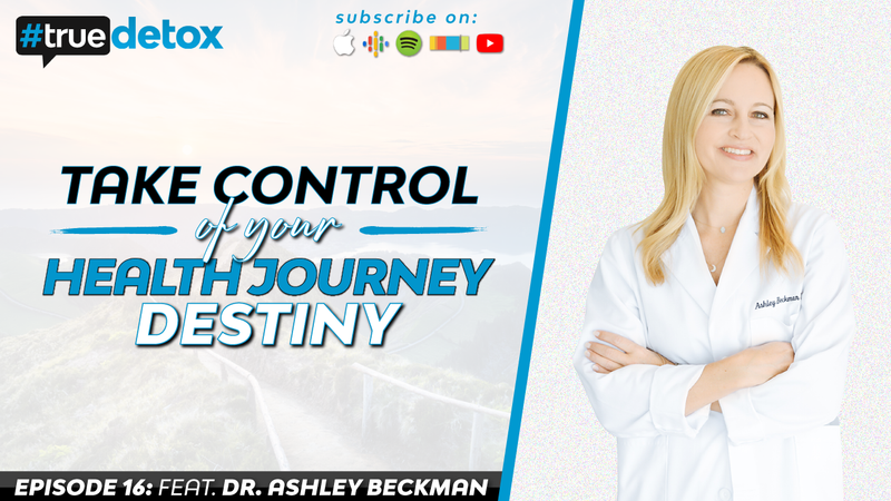 Episode 16 - Dr. Ashley Beckman - Take Control Of Your Health Journey Destiny