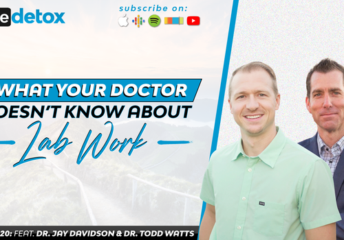 Episode 20 - Dr. Jay Davidson & Dr. Todd Watts - What Your Doctor Doesn't Know About Lab Work