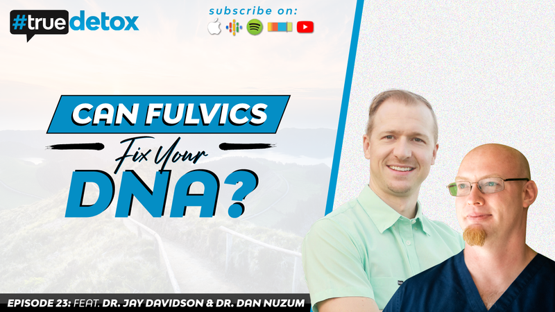 Episode 23 - Dr. Daniel Nuzum - Can Fulvics Fix Your DNA?
