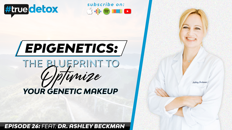 Episode 26 - Dr. Ashley Beckman - Epigenetics: The Blueprint To Optimize Your Genetic Makeup