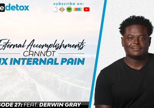 Episode 27 - Derwin Gray - External Accomplishments Cannot Fix Internal Pain