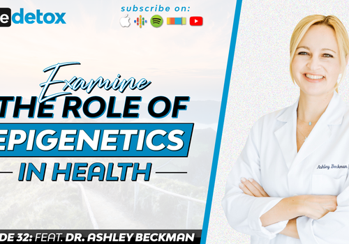 Episode 32 - Dr. Ashley Beckman - Examine the Role of Epigenetics in Health