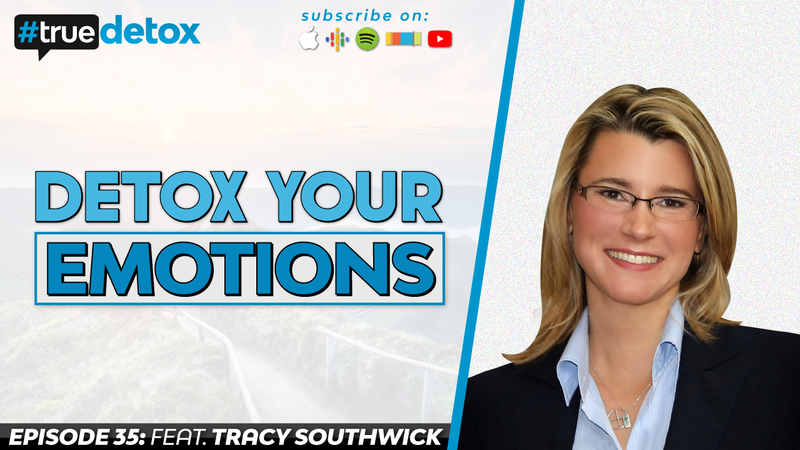Episode 35 - Tracy Southwick - Detox Your Emotions