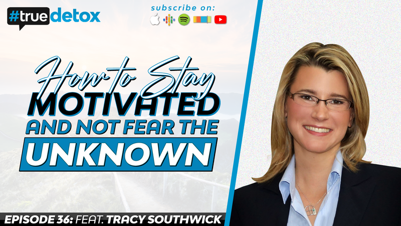 Episode 36 - Tracy Southwick - How to Stay Motivated and Not Fear the Unknown