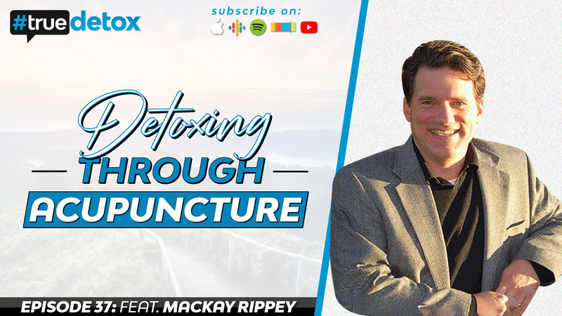 Episode 37 - Mackay Rippey - Detoxing Through Acupuncture