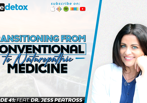 Episode 41 - Dr. Jess Peatross - Transition from Conventional to Naturopathic Medicine