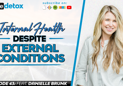 Episode 43 - Danielle Brunk - Internal Health Despite External Conditions