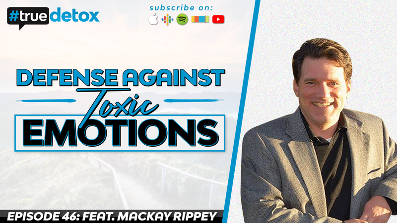 Episode 46 - Mackay Rippey - Defense Against Toxic Emotions