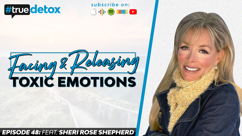 Episode 48 - Sheri Rose Shepherd - Facing and Releasing Toxic Emotions