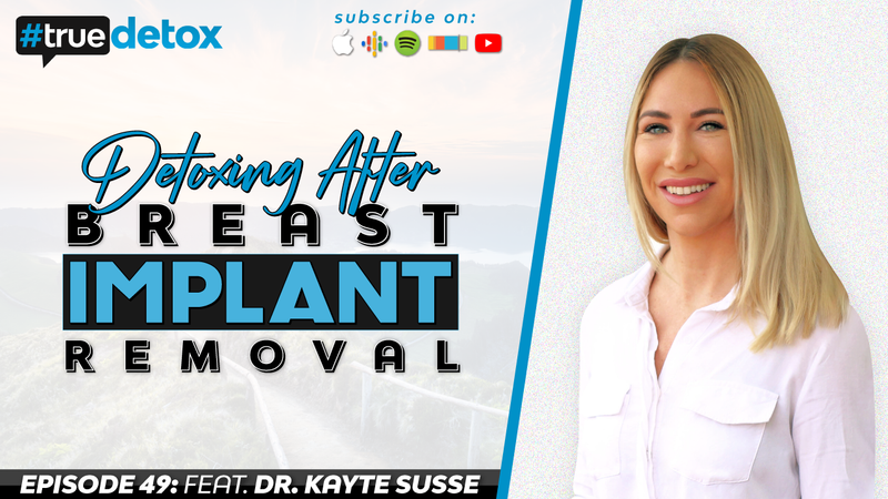 Episode 49 -  Dr. Kayte Susse - Detoxing After Breast Implant Removal