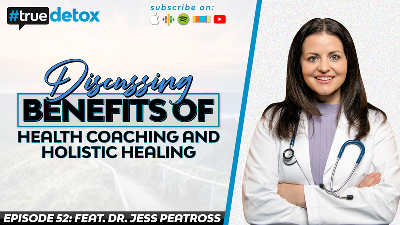 Episode 52 - Dr. Jess Peatross - Discussing Benefits of Health Coaching and Holistic Healing with Dr. Jess Peatross