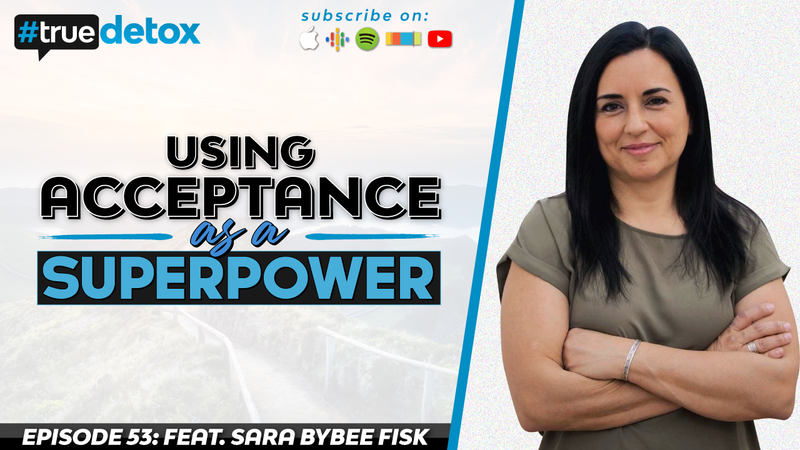 Episode 53 - Sara Bybee Fisk - Using Acceptance As A Superpower With Sara Fisk