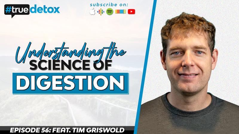 Episode 56 - Tim Griswold - Understanding the Science of Digestion with Tim Griswold