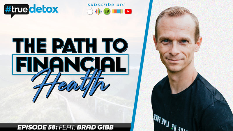 Episode 58 - Brad Gibb - The Path to Financial Health with Brad Gibb
