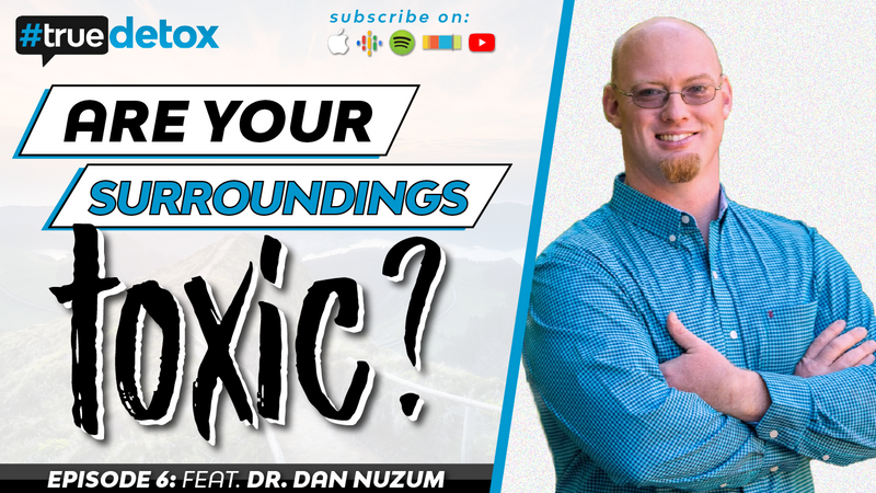 Episode 6 - Dr. Dan Nuzum - Are Your Surroundings Toxic?