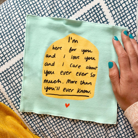 I'm here for you and I love you organic cotton handkerchief