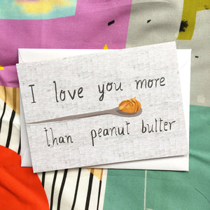 I love you more than peanut butter card