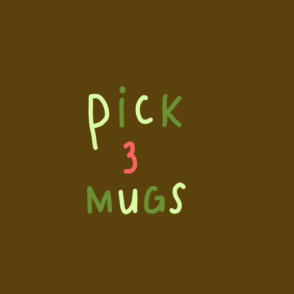 Three mugs of your choice