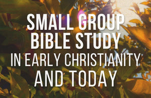 Small Group Bible Study in Early Christianity
