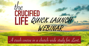 The Crucified Life Quick Launch: A Crash Course to a Holy Lent