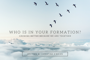 Who Is In Your Formation? Growing Better Because We Are Together