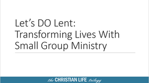 Let's Do Lent: Transforming Lives with Small Group Ministry
