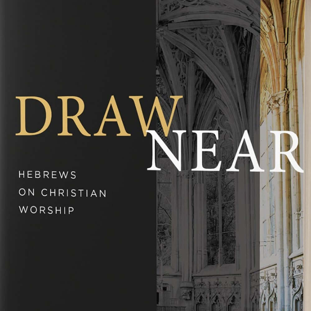 Draw Near: Hebrews on Christian