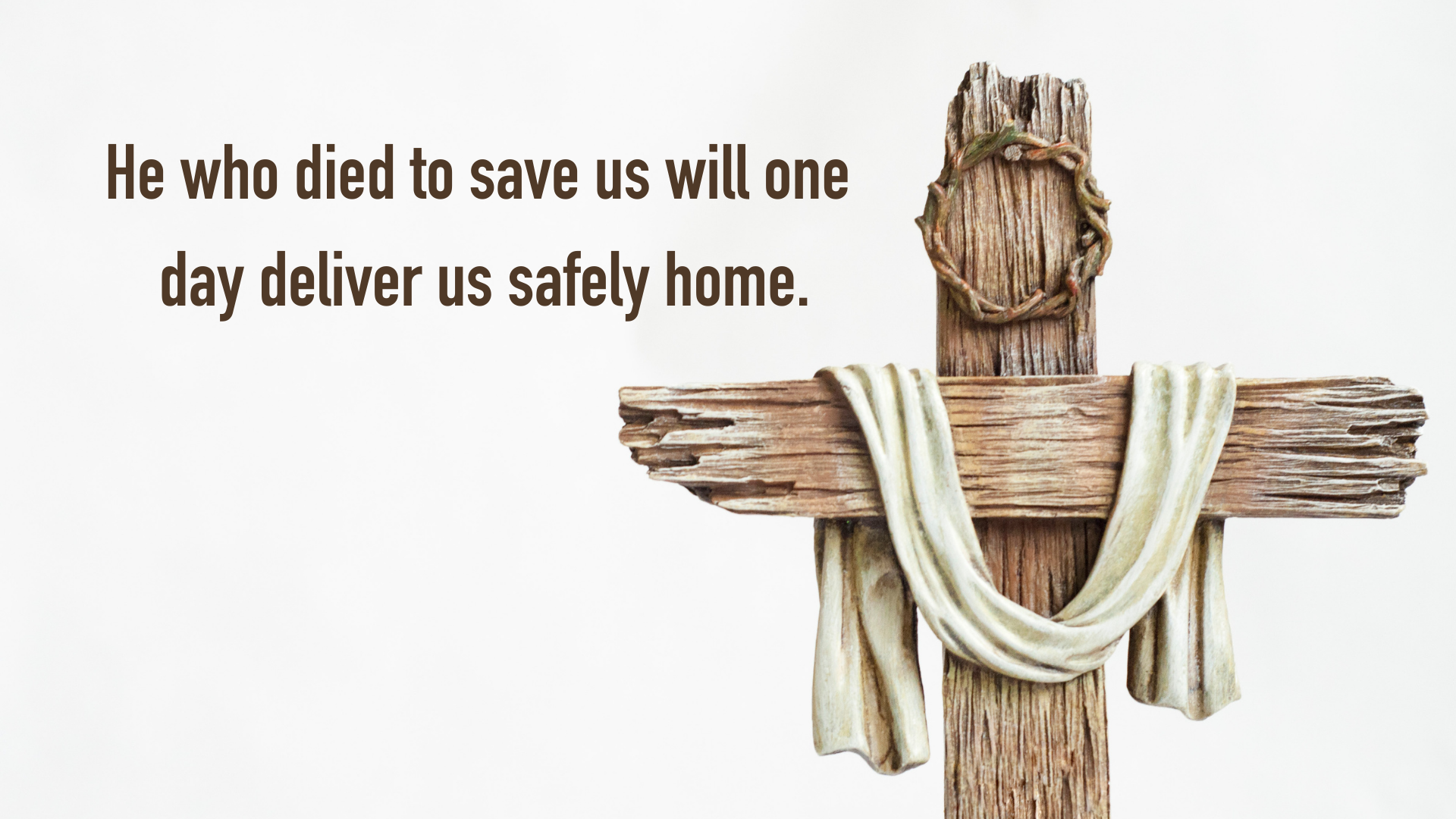 He who saved us will also deliver us.