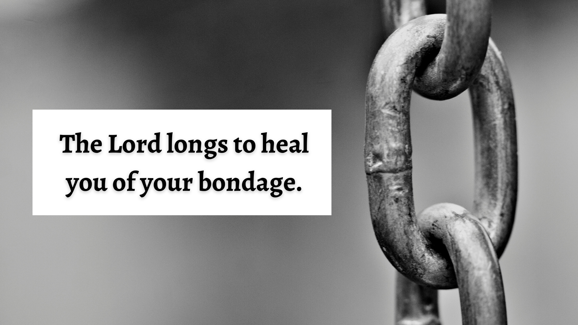 The Lord longs to heal you from bondage.