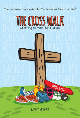 The Cross Walk 7-Week Children's Sunday School Curriculum