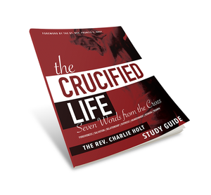 CLT-B04 The Crucified Life Study Guide: Seven Words from the Cross