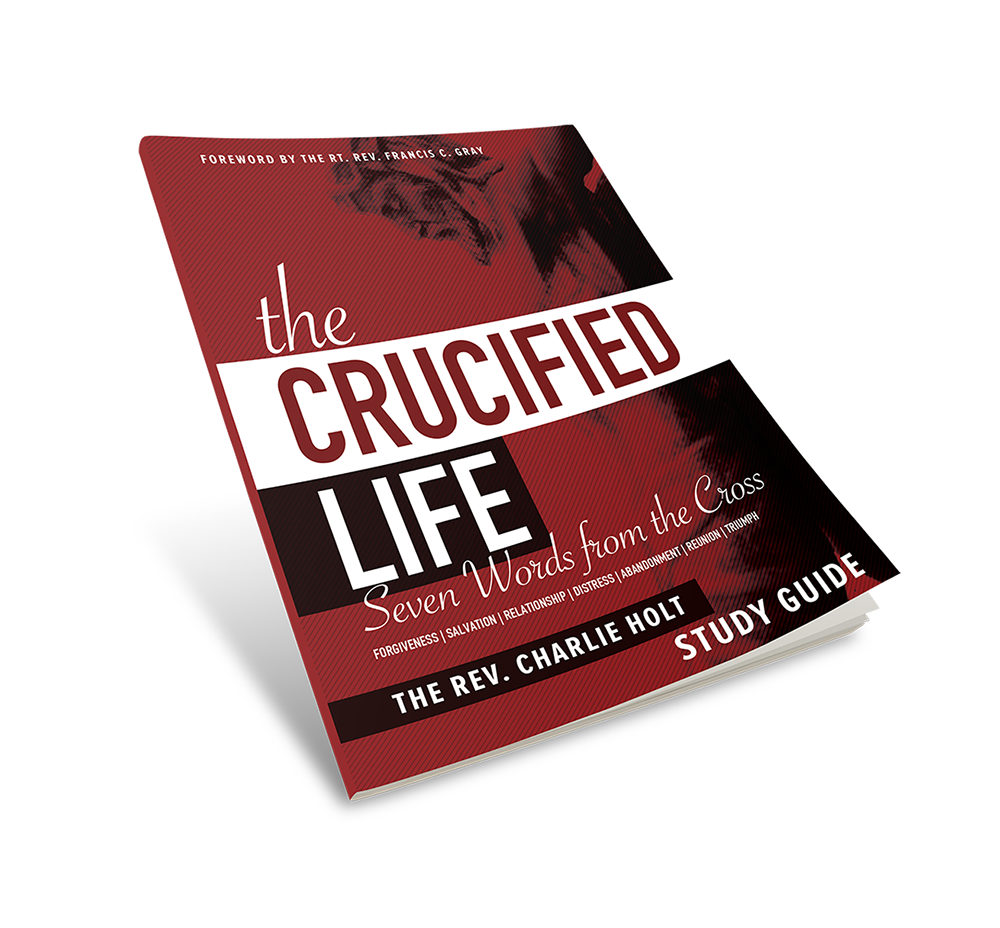 The Crucified Life Study Guide: Seven Words from the Cross