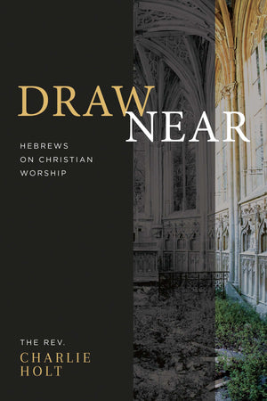 Draw Near: Hebrews on Christian Worship - Book