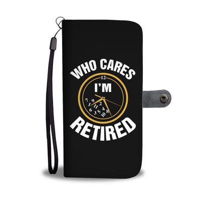 Who Cares I'm Retired Wallet Case