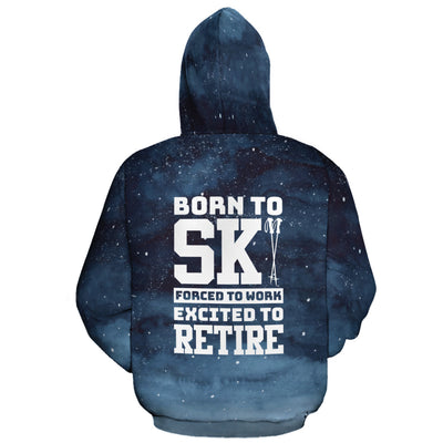 Born To Ski. Forced To Work. Excited To Retire All Over Hoodie