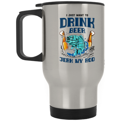 Drink Beer & Jerk My Rod Silver Stainless Travel Mug