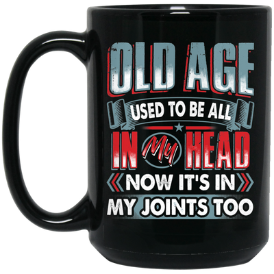 Old Age In My Joints Too Mug