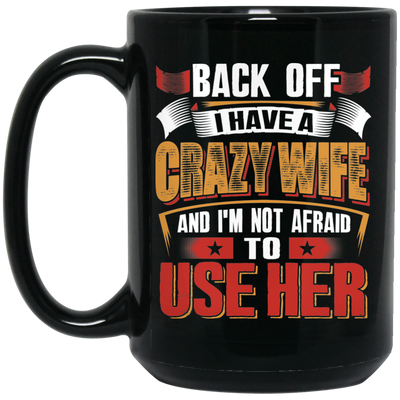 I Have A Crazy Wife Mug