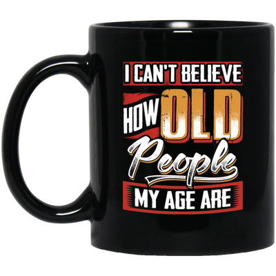 I Can't Believe How Old People My Age Are Mug